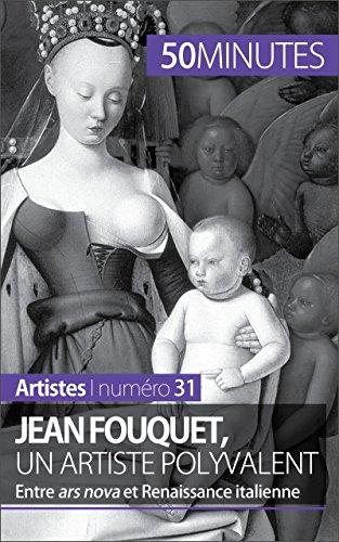 Jean Fouquet, un artiste polyvalent: Entre ars nova et Renaissance italienne (Artistes t. 31) (French Edition)