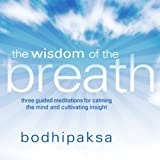 The Wisdom of the Breath: Three Guided Meditations for Calming the Mind and Cultivating Insight