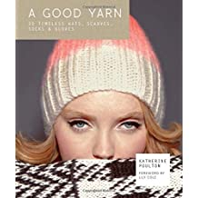 A Good Yarn: 30 Timeless Hats, Scarves, Socks & Gloves. Foreword by Lily Cole by Katherine Poulton (18-Sep-2014) Hardcover