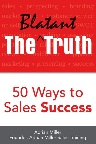 Download The Blatant Truth: 50 Ways to Sales Success PDF