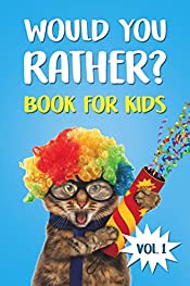 WOULD YOU RATHER BOOK FOR KIDS: Find Tons Of Laughs And A Fun-Filled Activity Book - The Book of Silly Scenarios, Challenging Choices, Hilarious Situations ... Get Your Best Gift (Game Book Gift Ideas 1)