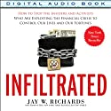 Infiltrated: How to Stop the Insiders and Activists Who Are Exploiting the Financial Crisis to Control Our Lives and Our Fortunes Audiobook by Jay W. Richards Narrated by Tim Lundeen