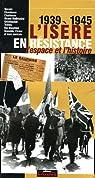 L'Isère en résistance, 1939-1945. L'espace et l'histoire par Duclos