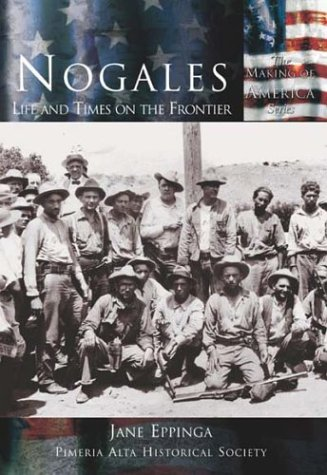 Read Online Nogales: Life and Times on the Frontier (AZ) (Making of America Series) pdf