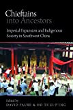 img - for Chieftains into Ancestors: Imperial Expansion and Indigenous Society in Southwest China (Contemporary Chinese Studies Series) book / textbook / text book