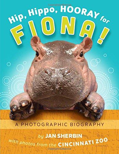 Hip, Hippo, Hooray for Fiona!: A Photographic - Cincinnati Ohio Outlet