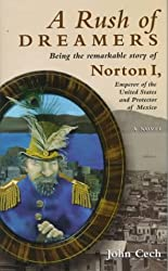 A Rush of Dreamers: Being the Remarkable Story of Norton I, Emperor of the United States and Protector of Mexico