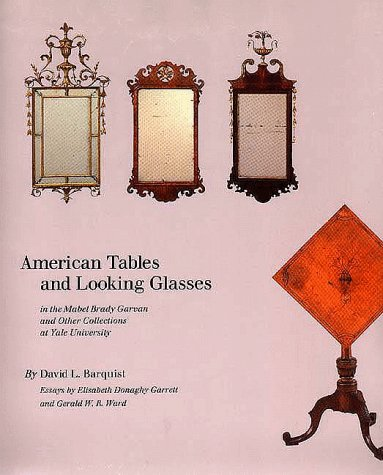American Tables and Looking Glasses: In the Mabel Brady Garvan and Other Collections at Yale University (Tables Portico Collection)