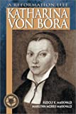 Front cover for the book Katharina Von Bora: A Reformation Life by Rudolf K. Markwald