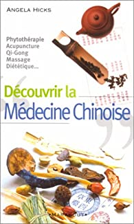 Découvrir la médecine chinoise par Angela Hicks
