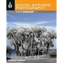 Digital Infrared Photography by Deborah Sandidge (2009-05-26)