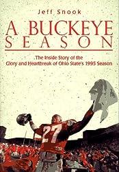 A Buckeye Season: The Inside Story of the Glory and Heartbreak of Ohio State's 1995 Season