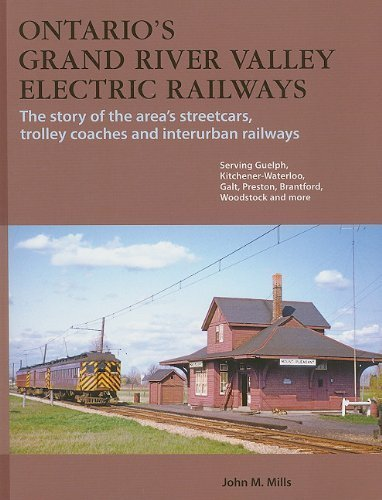 Ontario's Grand River Valley Electric Railways: streetcars, trolley coaches, and interurban railways by John Mills - Ontario Coach Mills