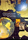 Contemporary International Relations: Frameworks for Understanding (6th Edition)