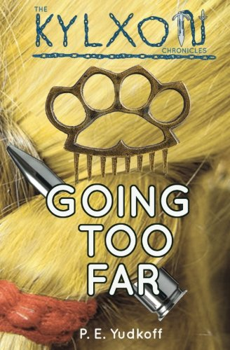 Going Too Far (The Kylxon Chronicles) (Volume 3)