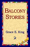 Balcony Stories, Grace E. King, 1421803461