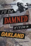 I'll be Damned if I'll Die in Oakland, Al Martinez, 031229087X