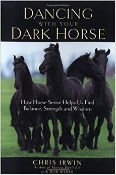 Book Dancing with Your Dark Horse: How Horse Sense Helps Us Find Balance, Strength, and Wisdom