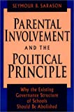 img - for Parental Involvement and the Political Principle: Why the Existing Governance Structure of Schools Should Be Abolished (Jossey Bass Education Series) book / textbook / text book