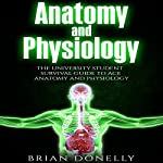 Anatomy and Physiology: The University Student Survival Guide to Ace Anatomy and Physiology: Science Survival Guide Series | Brian Donelly