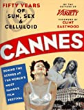 Front cover for the book Cannes: Fifty Years of Sun, Sex & Celluloid : Behind the Scenes at the World's Most Famous Film Festival by N. Y.) Variety (New York