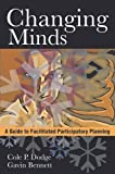 Changing Minds : A Guide to Facilitated Participatory Planning, Dodge, Cole P. and Bennett, Gavin, 8171888607