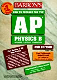 How to Prepare for the AP Physics B, Jonathan S. Wolf, 0764104756