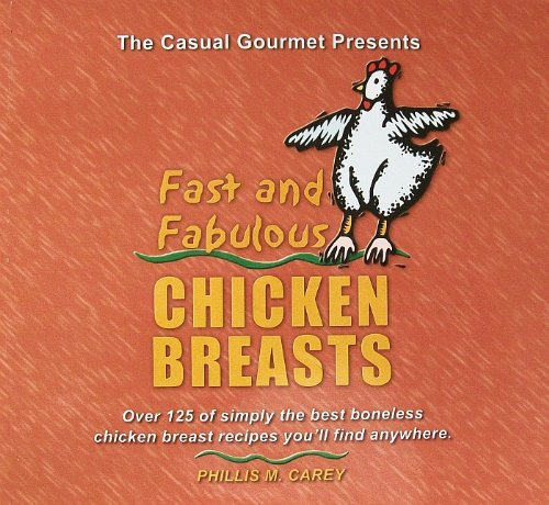 Fast and Fabulous Chicken Breasts: Over 125 of Simply the Best Boneless Chicken Breast Recipes You