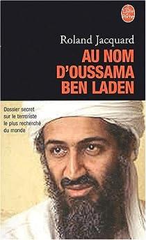 Au nom d'Oussama Ben Laden. Dossier secret sur le terroriste le plus recherché du monde par Jacquard
