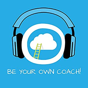 Be Your Own Coach! Self-Coaching by Hypnosis Hörbuch