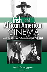 Irish and African American Cinema: Identifying Others and Performing Identities, 1980-2000 (S U N Y Series, Cultural Studies in Cinema/Video)