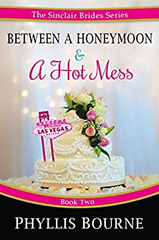 Between a Honeymoon and a Hot Mess (The Sinclair Brides Book 2) by [Bourne, Phyllis]