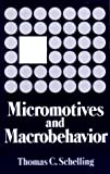 Micromotives and Macrobehavior (Fels Lectures on Public Policy Analysis) by Thomas C. Schelling (1978-10-17)