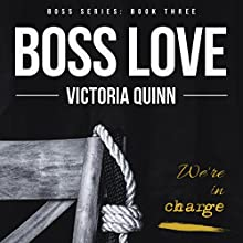 Boss Love: Boss Series, Book 3 Audiobook by Victoria Quinn Narrated by Michael Ferraiuolo, Samantha Cook