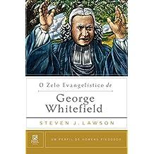 O Zelo Evangelístico de George Whitefield (Um perfil de Homens Piedosos) (Portuguese Edition)