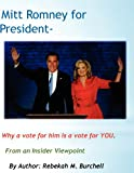 Mitt Romney for President - Why a Vote for Him Is a Vote for YOU, Rebekah Burchell, 147915217X