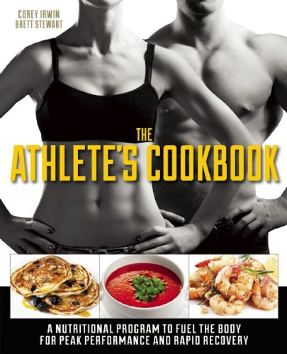 The Athlete's Cookbook: A Nutritional Program to Fuel the Body for Peak Performance and Rapid Recovery (Peak Recovery)