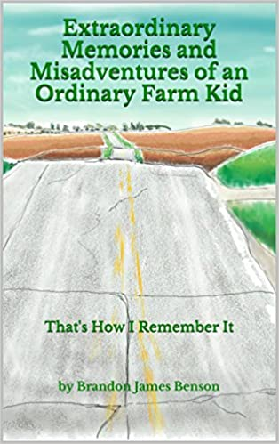 Read online Extraordinary Memories and Misadventures of an Ordinary Farm Kid: That's How I Remember It (Extraordinary Memories of an Ordinary Life Book 1) PDF