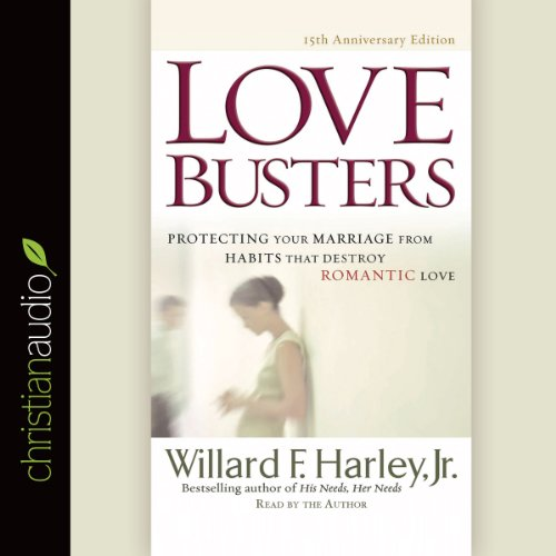 Love Busters: Overcoming Habits That Destroy Romantic Love Audiobook [Free Download by Trial] thumbnail
