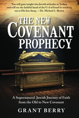 The-New-Covenant-Prophecy-A-Supernatural-Jewish-Journey-of-Faith-from-the-Old-to-New-Covenant