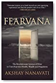 FEARVANA: The Revolutionary Science of How to Turn Fear into Health, Wealth and Happiness