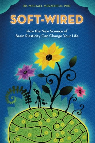 Soft-Wired: How the New Science of Brain Plasticity Can Change Your Life cover