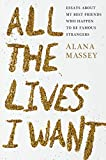 img - for All the Lives I Want: Essays About My Best Friends Who Happen to Be Famous Strangers book / textbook / text book