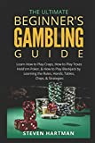 The Ultimate Beginner's Gambling Guide:: Learn How to Play Craps, How to Play Texas Hold'em Poker, & How to Play Blackjack by Learning the Rules, Hands, Tables, Chips, & Strategies