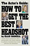 The Actors Guide : How to get the best Headshot, Gaskell, Ellis, 1604140305