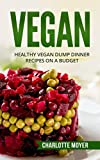 VEGAN: VEGETARIAN:  32 Dump Dinner Recipes on a Budget (One pot, Slow Cooker, Raw Food)