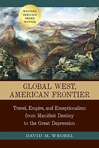 Search : Global West, American Frontier: Travel, Empire, and Exceptionalism from Manifest Destiny to the Great Depression (Calvin P. Horn Lectures in Western History and Culture Series)