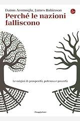 Perché le nazioni falliscono: Alle origini di prosperità, potenza e povertà (La cultura Vol. 799) (Italian Edition) Kindle Edition