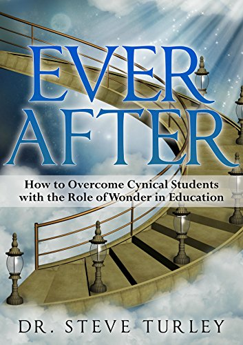 Ever After: How to Overcome Cynical Students with the Role of Wonder in Education (Classical Education, case for classical education, homeschool, classical ... approachable, trivium, well-trained mind)