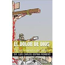 EL DOLOR DE DIOS: El Sufrimiento de Dios (Soteriologia nº 2) (Spanish Edition)